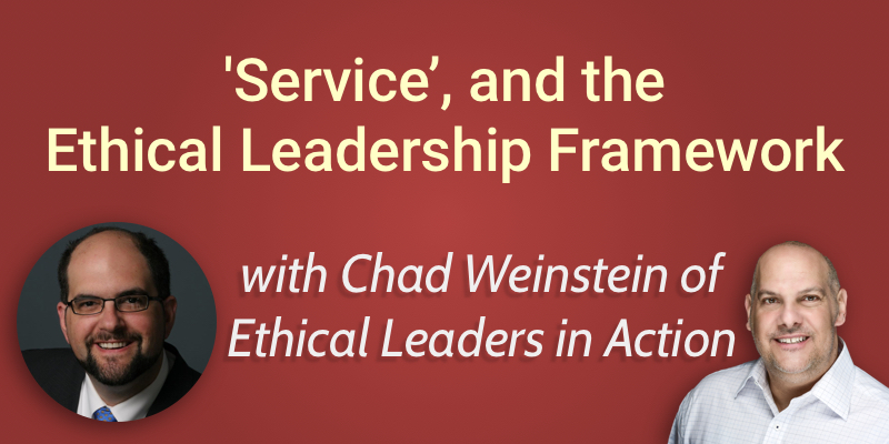 'Service', and the Ethical Leadership Framework with Chad Weinstein