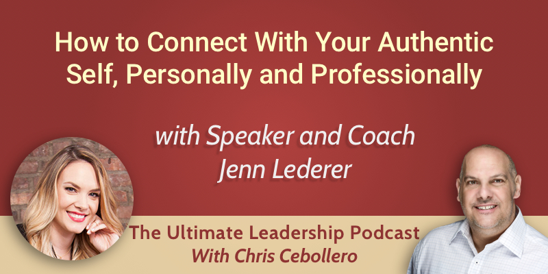How to Connect With Your Authentic Self, Personally and Professionally with Jenn Lederer