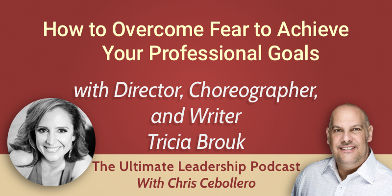 How to overcome fear to achieve your professional goals with Tricia Brouk