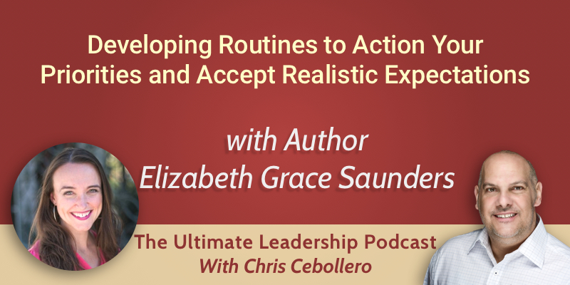 Developing Routines to Action Your Priorities and Accept Realistic Expectations with Elizabeth Saunders
