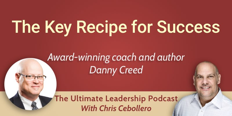 The Key Recipe for Success with Danny Creed